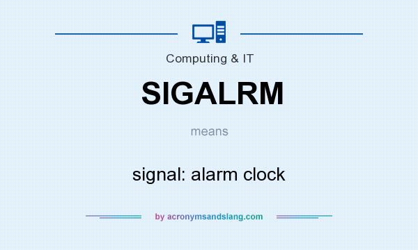 What does SIGALRM mean? It stands for signal: alarm clock