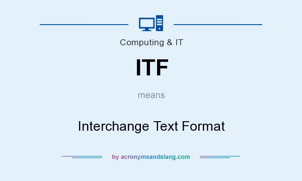What does ITF mean? It stands for Interchange Text Format