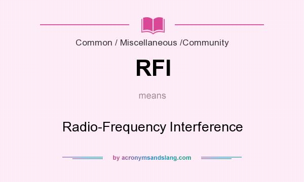 What does RFI mean? It stands for Radio-Frequency Interference