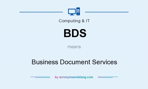 What does BDS mean? It stands for Business Document Services