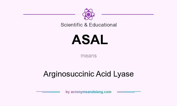 What does ASAL mean? It stands for Arginosuccinic Acid Lyase