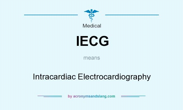 What does IECG mean? It stands for Intracardiac Electrocardiography