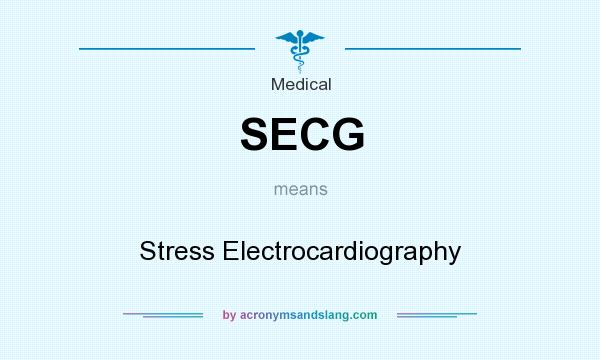 What does SECG mean? It stands for Stress Electrocardiography