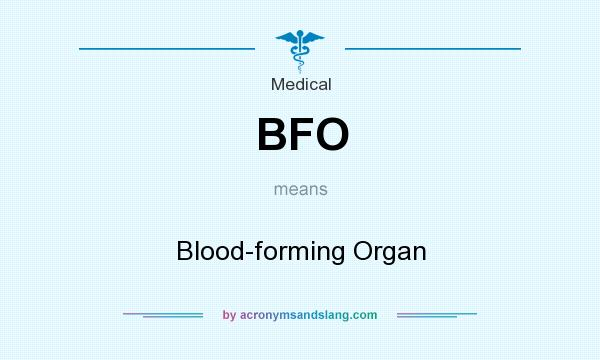 What does BFO mean? It stands for Blood-forming Organ