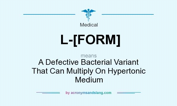 What does L-[FORM] mean? It stands for A Defective Bacterial Variant That Can Multiply On Hypertonic Medium