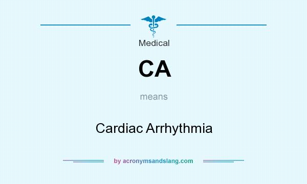 What does CA mean? It stands for Cardiac Arrhythmia