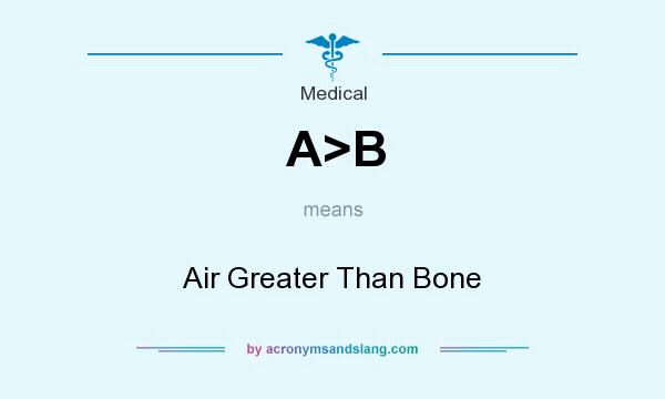 What does A>B mean? It stands for Air Greater Than Bone