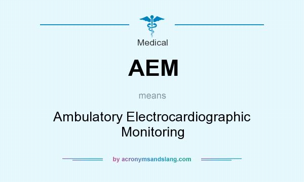 What does AEM mean? It stands for Ambulatory Electrocardiographic Monitoring