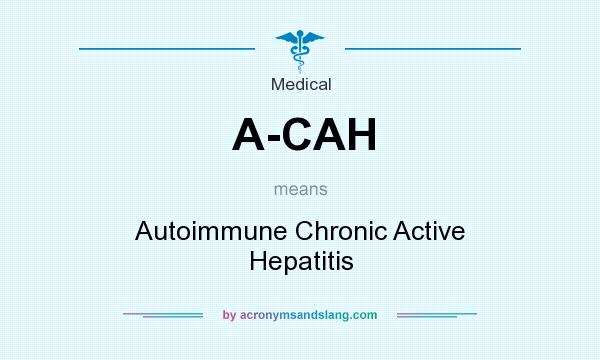 What does A-CAH mean? It stands for Autoimmune Chronic Active Hepatitis