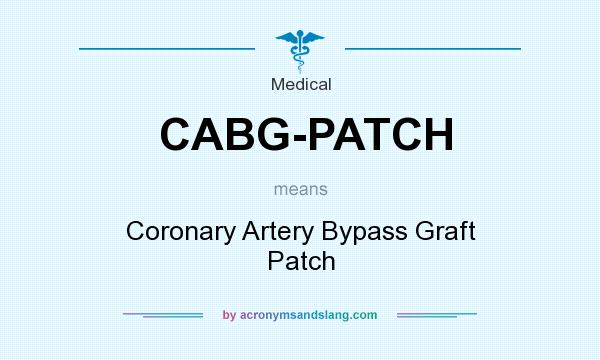 What does CABG-PATCH mean? It stands for Coronary Artery Bypass Graft Patch