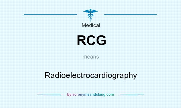 What does RCG mean? It stands for Radioelectrocardiography