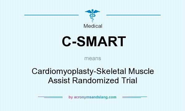 What does C-SMART mean? It stands for Cardiomyoplasty-Skeletal Muscle Assist Randomized Trial