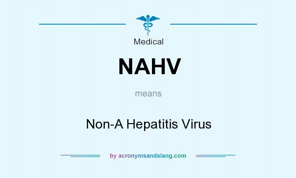 What does NAHV mean? It stands for Non-A Hepatitis Virus