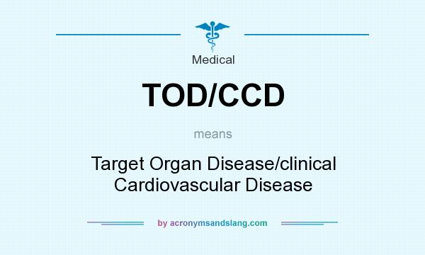What does TOD/CCD mean? It stands for Target Organ Disease/clinical Cardiovascular Disease