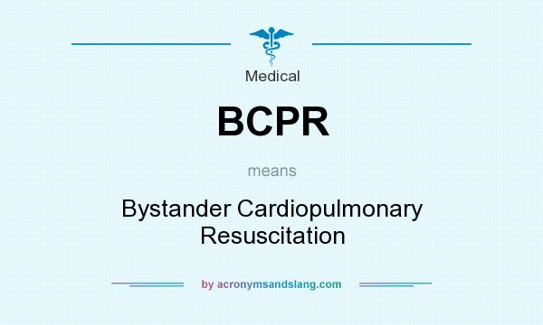 What does BCPR mean? It stands for Bystander Cardiopulmonary Resuscitation