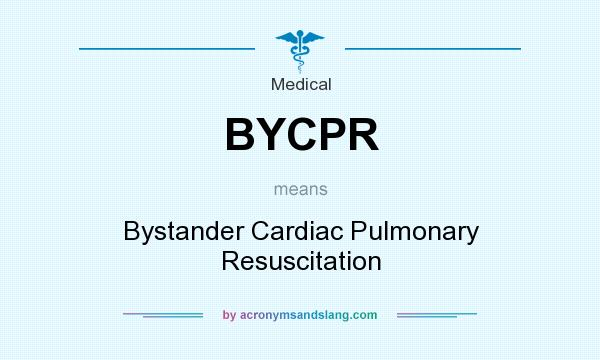 What does BYCPR mean? It stands for Bystander Cardiac Pulmonary Resuscitation