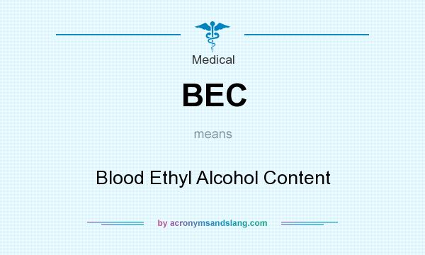 What does BEC mean? It stands for Blood Ethyl Alcohol Content