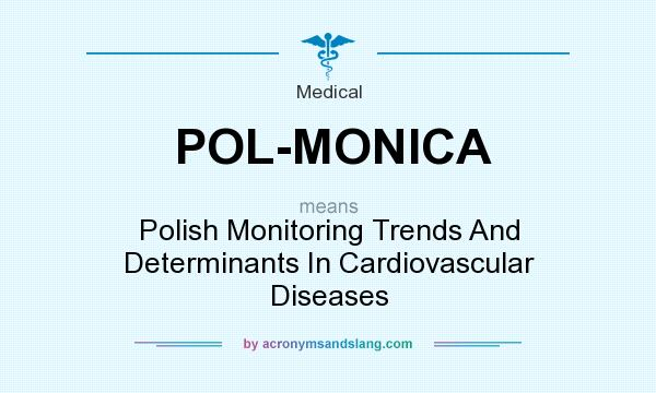 What does POL-MONICA mean? It stands for Polish Monitoring Trends And Determinants In Cardiovascular Diseases