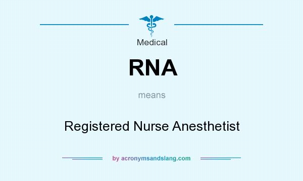 What does RNA mean? It stands for Registered Nurse Anesthetist