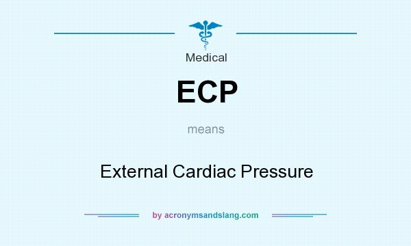 What does ECP mean? It stands for External Cardiac Pressure