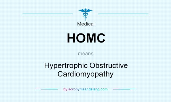 What does HOMC mean? It stands for Hypertrophic Obstructive Cardiomyopathy
