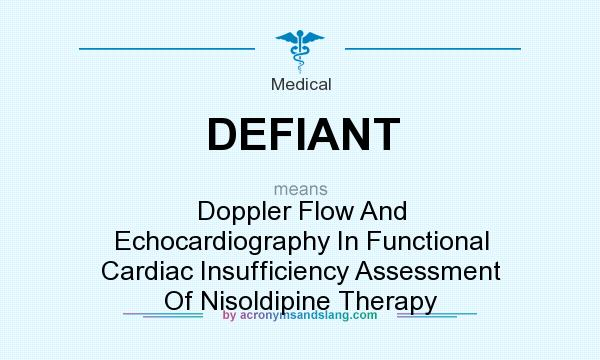 What does DEFIANT mean? It stands for Doppler Flow And Echocardiography In Functional Cardiac Insufficiency Assessment Of Nisoldipine Therapy