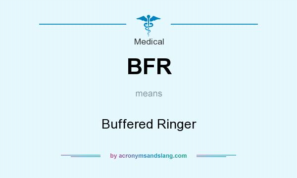 What does BFR mean? It stands for Buffered Ringer