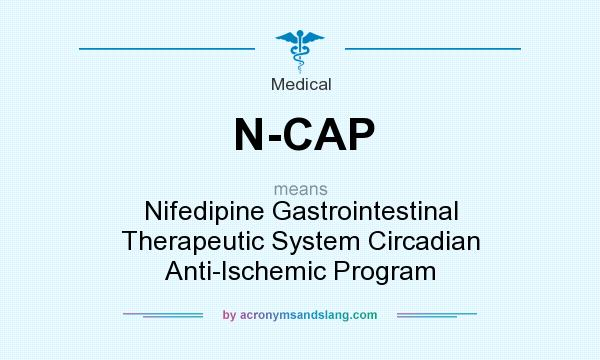 What does N-CAP mean? It stands for Nifedipine Gastrointestinal Therapeutic System Circadian Anti-Ischemic Program
