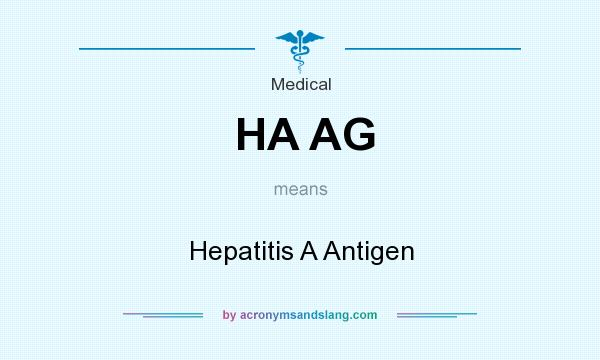 What does HA AG mean? It stands for Hepatitis A Antigen