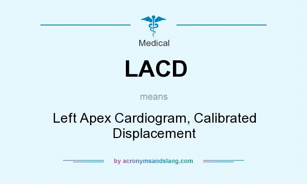 What does LACD mean? It stands for Left Apex Cardiogram, Calibrated Displacement