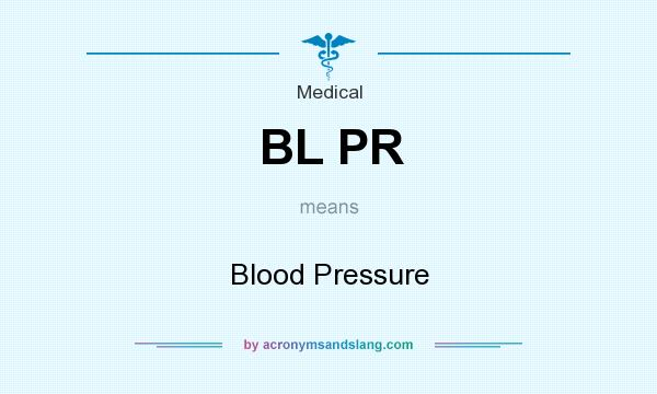 What does BL PR mean? It stands for Blood Pressure
