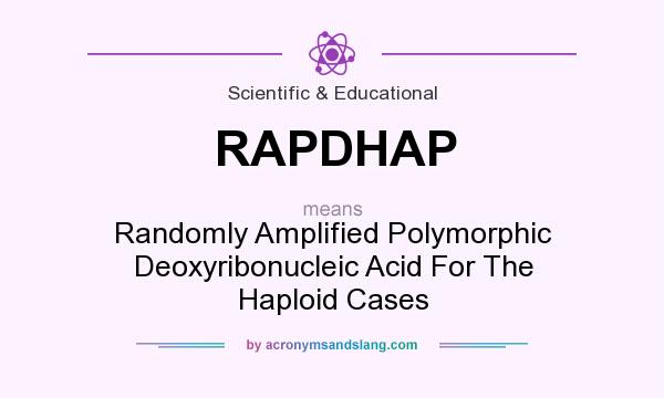 What does RAPDHAP mean? It stands for Randomly Amplified Polymorphic Deoxyribonucleic Acid For The Haploid Cases