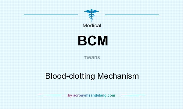 What does BCM mean? It stands for Blood-clotting Mechanism