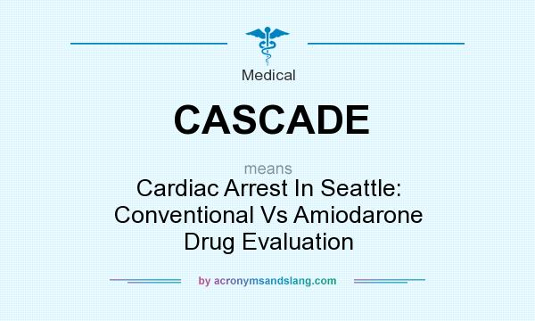 What does CASCADE mean? It stands for Cardiac Arrest In Seattle: Conventional Vs Amiodarone Drug Evaluation