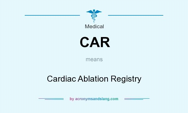 What does CAR mean? It stands for Cardiac Ablation Registry