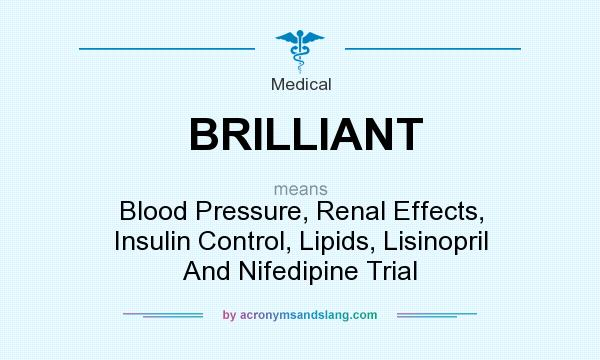 What does BRILLIANT mean? It stands for Blood Pressure, Renal Effects, Insulin Control, Lipids, Lisinopril And Nifedipine Trial