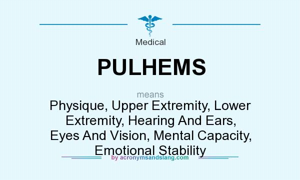 What does PULHEMS mean? It stands for Physique, Upper Extremity, Lower Extremity, Hearing And Ears, Eyes And Vision, Mental Capacity, Emotional Stability