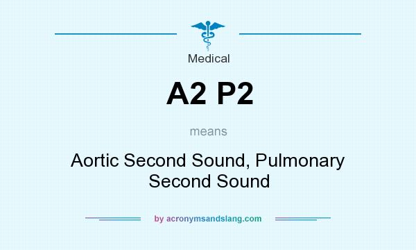 What does A2 P2 mean? It stands for Aortic Second Sound, Pulmonary Second Sound