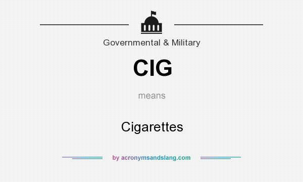 What does CIG mean? It stands for Cigarettes