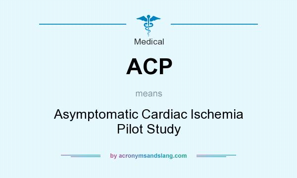 What does ACP mean? It stands for Asymptomatic Cardiac Ischemia Pilot Study