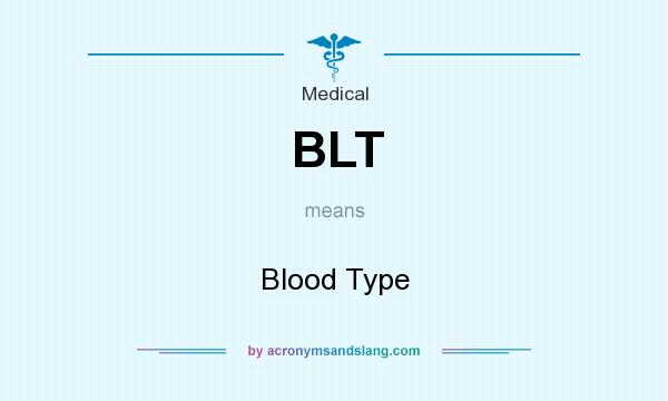 What does BLT mean? It stands for Blood Type