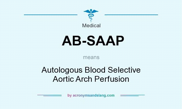 What does AB-SAAP mean? It stands for Autologous Blood Selective Aortic Arch Perfusion