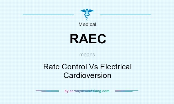 What does RAEC mean? It stands for Rate Control Vs Electrical Cardioversion