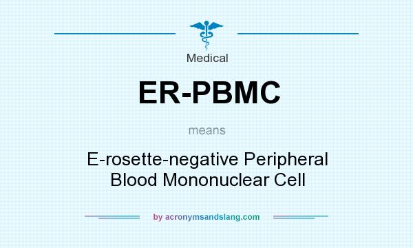 What does ER-PBMC mean? It stands for E-rosette-negative Peripheral Blood Mononuclear Cell
