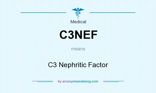 What does C3NEF mean? It stands for C3 Nephritic Factor