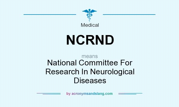 What does NCRND mean? It stands for National Committee For Research In Neurological Diseases