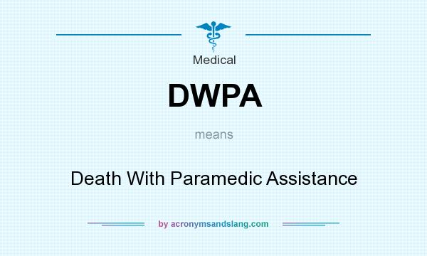 What does DWPA mean? It stands for Death With Paramedic Assistance