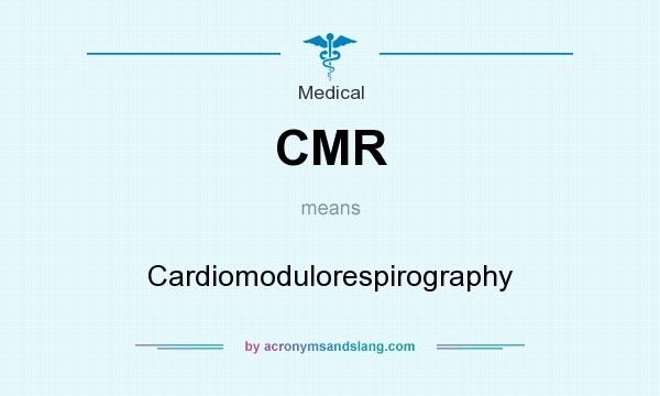 What does CMR mean? It stands for Cardiomodulorespirography