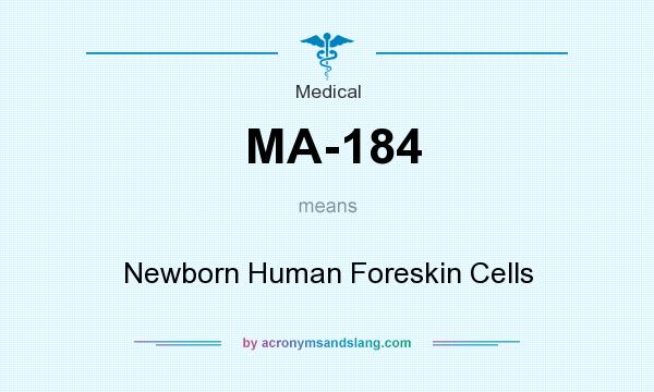 What does MA-184 mean? It stands for Newborn Human Foreskin Cells