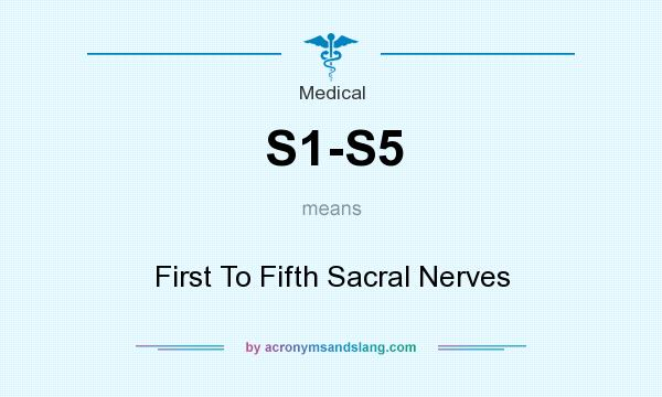 What does S1-S5 mean? It stands for First To Fifth Sacral Nerves